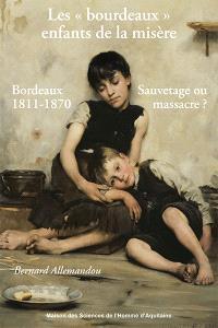 Les bourdeaux, enfants de la misère : sauvetage ou massacre ? : Bordeaux, 1811-1870
