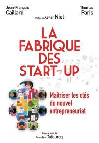 La fabrique des start-up : maîtriser les clés du nouvel entrepreneuriat