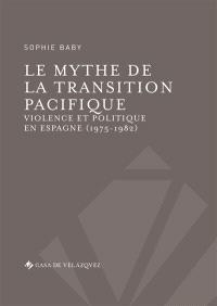 Le mythe de la transition pacifique : violence et politique en Espagne (1975-1982)
