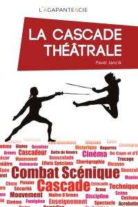 La cascade théâtrale : méthode de travail en 28 exercices à l'usage des comédiens et des metteurs en scène
