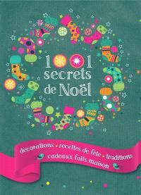 1.001 secrets de Noël : décorations, recettes de fêtes, traditions, cadeaux faits maison