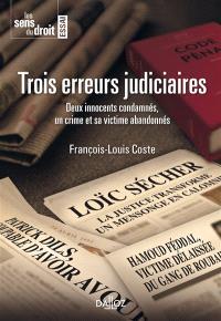 Trois erreurs judiciaires : deux innocents condamnés, un crime et sa victime abandonnés