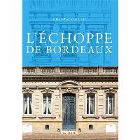 L'échoppe de Bordeaux : patrimoine mondial de l'humanité