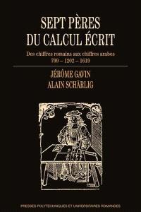 Sept pères du calcul écrit : des chiffres romains aux chiffres arabes : 799-1202-1619