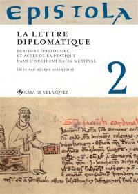 Epistola. Volume 2, La lettre diplomatique : écriture épistolaire et actes de la pratique dans l'Occident latin médiéval
