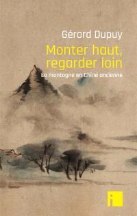 Monter haut, regarder loin : la montagne en Chine ancienne