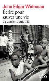 Ecrire pour sauver une vie : le dossier Louis Till