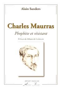 Charles Maurras : prophète et résistant
