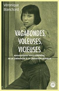 Vagabondes, voleuses, vicieuses : adolescentes sous contrôle, de la Libération à la libération sexuelle