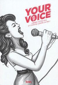 Your voice : libérez votre voix et chantez comme un pro !