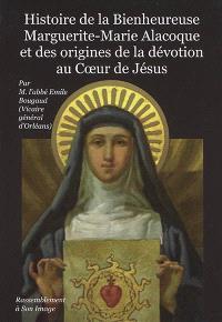 Histoire de la bienheureuse Marguerite-Marie Alacoque et des origines de la dévotion au Coeur de Jésus