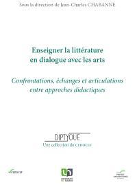 Enseigner la littérature en dialogue avec les arts : confrontations, échanges et articulations entre approches didactiques