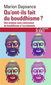 Qu'ont-ils fait du bouddhisme ? : une analyse sans concession du bouddhisme à l'occidentale