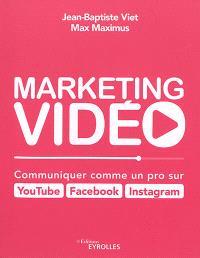 Marketing vidéo : communiquer comme un pro sur YouTube, Facebook, Instagram