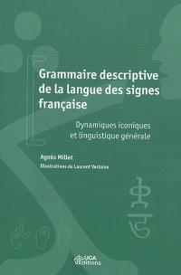 Grammaire descriptive de la langue des signes française : dynamiques iconiques et linguistique générale