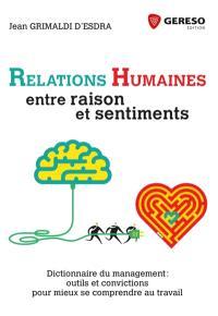 Relations humaines, entre raisons et sentiments : dictionnaire du management : outils et convictions pour mieux se comprendre au travail