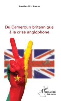 Du Cameroun britannique à la crise anglophone