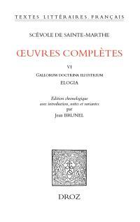 Oeuvres complètes. Volume 6, Gallorum doctrina illustrium... Elogia