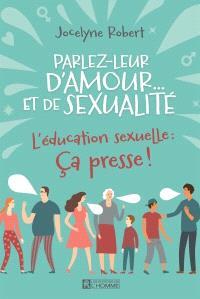 Parlez-leur d'amour... et de sexualité  : l'éducation sexuelle : ça presse!