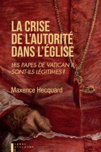 La crise de l'autorité dans l'Eglise : les papes de Vatican II sont-ils légitimes ?