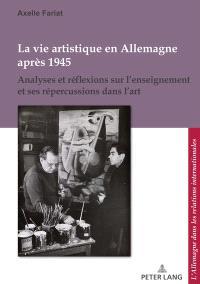 La vie artistique en Allemagne après 1945 : analyses et réflexions sur l'enseignement et ses répercussions dans l'art