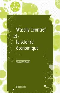 Wassily Leontief et la science économique. Suivi de Les mathématiques dans la science économique