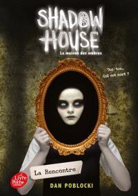 Shadow house = La maison des ombres. Volume 1, La rencontre
