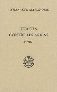 Traités contre les ariens. Volume 1, Traité I