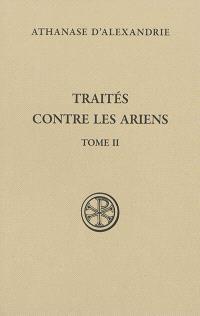 Traités contre les ariens. Volume 2, Traités II-III