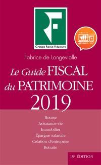 Le guide fiscal du patrimoine 2019 : Bourse, assurance-vie, immobilier, épargne salariale, création d'entreprise, retraite