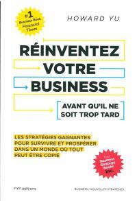 Réinventez votre business avant qu'il ne soit trop tard : les stratégies gagnantes pour survivre et prospérer dans un monde où tout peut être copié