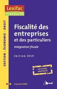 Fiscalité des entreprises et des particuliers : intégration fiscale, en fiches pratiques : gestion, économie, droit