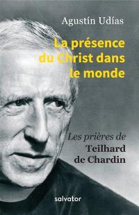 La présence du Christ dans le monde : les prières de Teilhard de Chardin