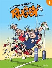 Les fous furieux du rugby. Volume 1