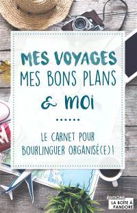 Mes voyages, mes bons plans & moi : le carnet pour bourlinguer organisé(e) !