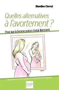 Des alternatives à l'avortement : pour que la femme puisse choisir librement