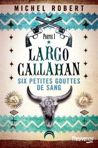 Largo Callahan. Volume 1, Six petites gouttes de sang