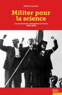 Militer pour la science : les mouvements rationalistes en France (1930-2005)