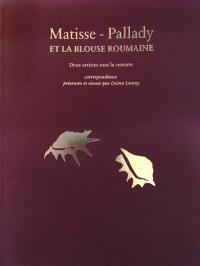 Matisse-Pallady et La blouse roumaine : deux artistes sous la censure