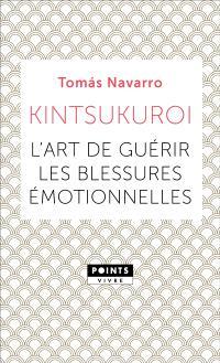 Kintsukuroi : l'art de guérir les blessures émotionnelles