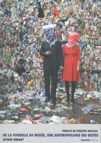 De la poubelle au musée : une anthropologie des restes