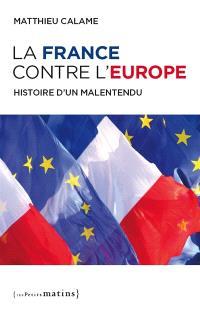 La France contre l'Europe : histoire d'un malentendu