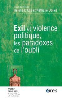 Exil et violence politique, les paradoxes de l'oubli
