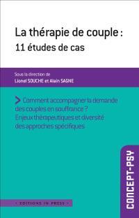La thérapie de couple : 11 études de cas : comment accompagner la demande des couples en souffrance ? enjeux thérapeutiques et diversité des approches spécifiques