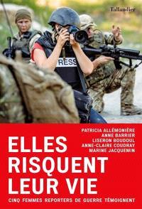 Elles risquent leur vie : cinq femmes reporters de guerre témoignent