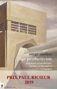 L'âge productiviste : hégémonie prométhéenne, brèches et alternatives écologiques