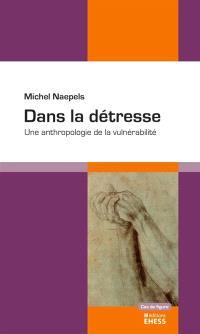 Dans la détresse : une anthropologie de la vulnérabilité