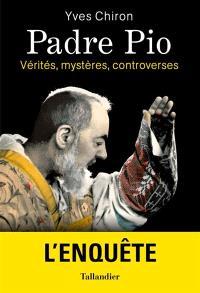 Padre Pio : vérités, mystères, controverses
