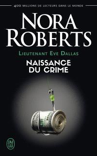 Lieutenant Eve Dallas. Volume 23, Naissance du crime