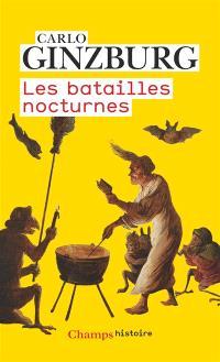 Les batailles nocturnes : sorcellerie et rituels agraires aux XVIe et XVIIe siècles